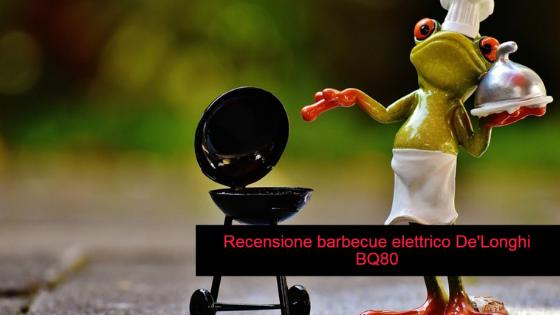 Recensione barbecue elettrico De'Longhi BQ80 con griglia