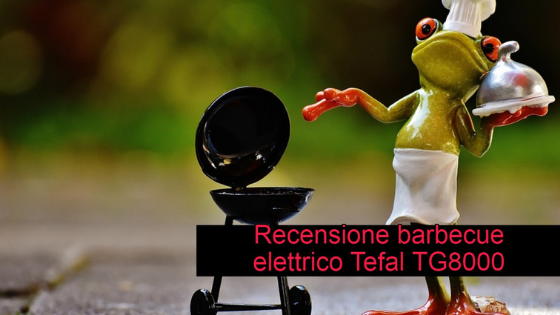 Recensione barbecue elettrico Tefal TG8000